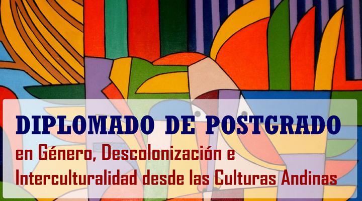Diplomado de postgrado en Género, Descolonización e interculturalidad desde las culturas andinas  (II versión 2017)