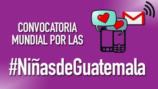 Convocatoria mundial por las #NiñasdeGuatemala